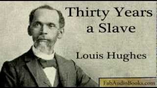 30 YEARS A SLAVE - Thirty Years a Slave by Louis Hughes - complete unabridged audiobook - US SLAVERY