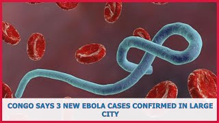US BREAKING NEWS | Congo says 3 new Ebola cases confirmed in large city