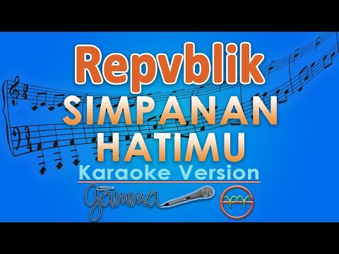 Repvblik - Simpanan Hatimu (Karaoke Lirik Tanpa Vokal) by GMusic