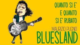 Maurizio Pugno - BLUESLAND: quanto si E' e quanto si è rubato!