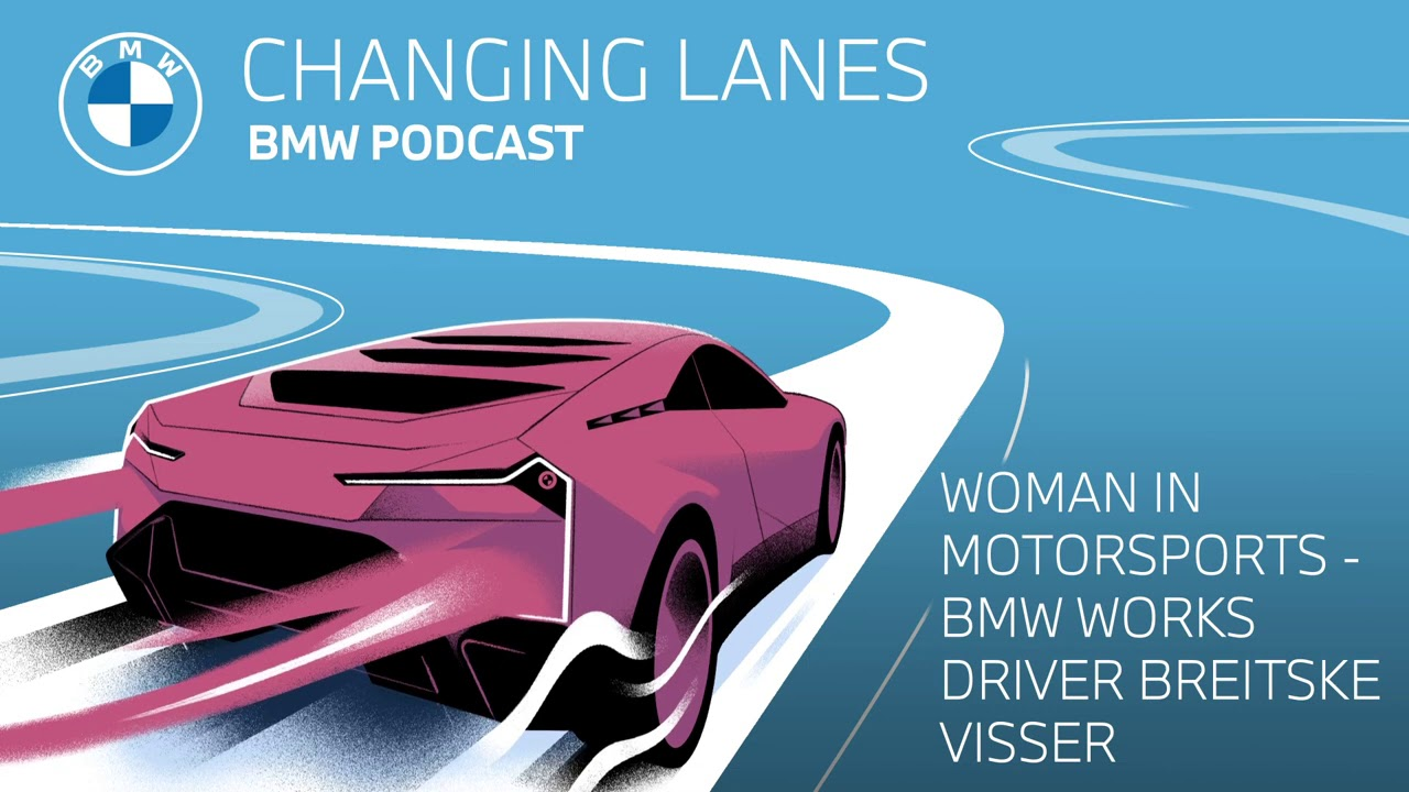 Women in motorsports: BMW works driver Beitske Visser - Changing Lanes #023. The BMW Podcast.
