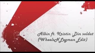Albin ft. Kristin Amparo - Din Soldat (WheelsNLegman Remix Edit) 2014