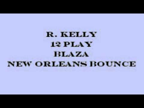 R KELLY - 12 PLAY (NEW ORLEANS BOUNCE)
