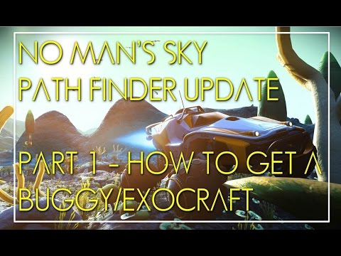 No Man's Sky PATH FINDER UPDATE: Part 1 - How to get a Buggy/Exocraft!