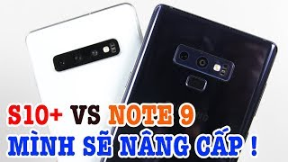 So sánh Galaxy S10 Plus vs Galaxy Note 9 : Mình sẽ bán Note 9 !