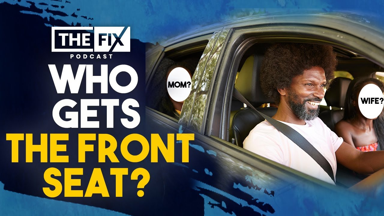Who Should Sit In The Front Seat Of A Car: Mom or Wifey? || The Fix Podcast