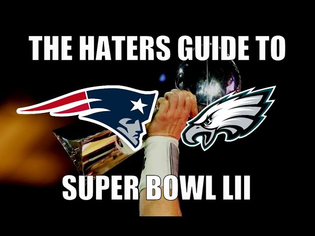 the-haters-guide-to-super-bowl-52