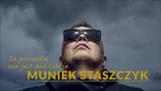 Muniek Staszczyk - Ta piosenka nie jest dla ciebie (Official Audio)