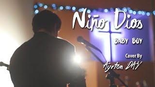 Ayrton Day - Niño Dios [For King & Country - Baby Boy] (Cover en español)