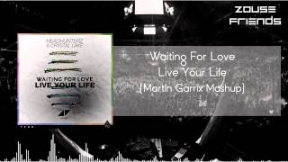 Waiting For Love vs Live Your Life (Martin Garrix Mashup)