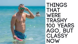 Things That Were Trashy 100 Years Ago, But Classy Now
