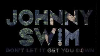 DONT LET IT GET YOU DOWN - JOHNNYSWIM