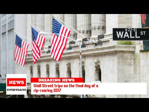 Wall Street trips on the final day of a rip-roaring 2017