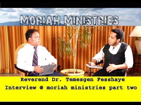 Reverend Dr. Temesgen Fesshaye Interview @ Moriah Ministries Part two