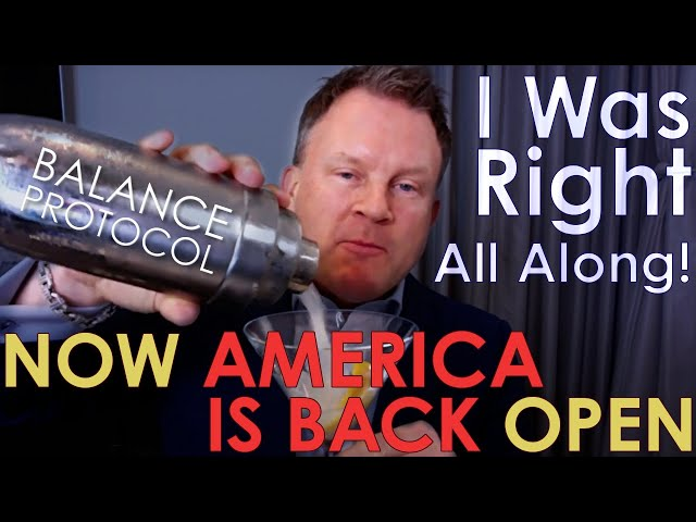 I Was Right All Along!  and NOW America is Back Open!