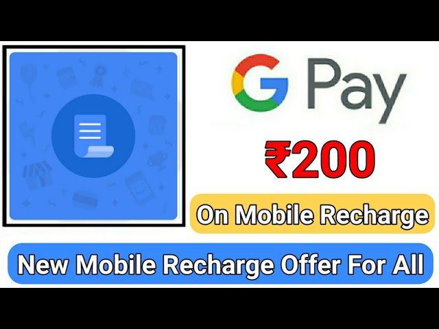 Google Pay New Mobile Recharge Offer Get Up to ₹200 Cashback On Mobile Recharge & Bill Payment
