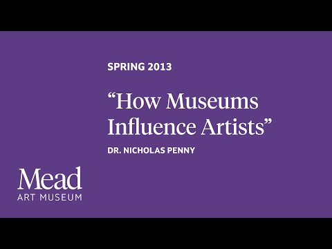 "Spring 2013 - ""How Museums Influence Artists: Some Curious Examples"" by Dr. Nicholas Penny"