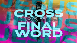 The Cross Has The Final Word (Easter Sunday)