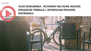 VLOG Makarska - Płyniemy na Hvar, Maciek pokazuje Tribala i...wyrzucam połowę materiału do śmieci