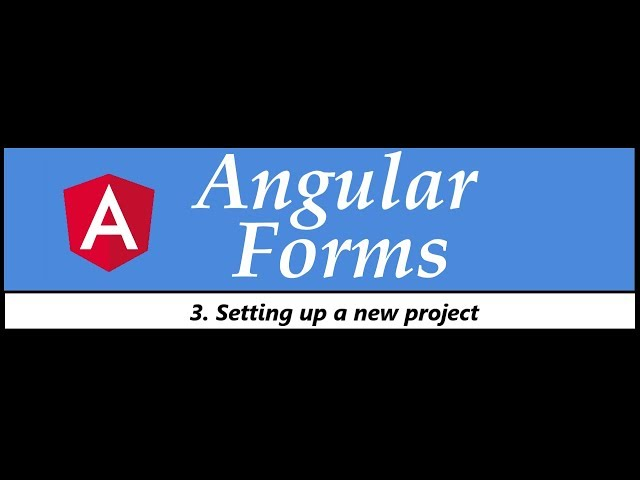 Angular Forms Tutorial - 3 - Setting Up a New Project
