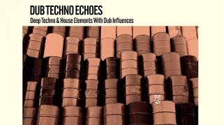 2 Hours Megamix - non stop - Dub #Techno Echoes (#DeepTechno,House Elements with Dub Influences)