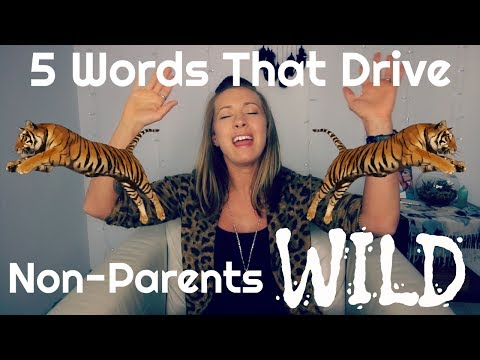 Five Words That Drive Non-Parents Wild