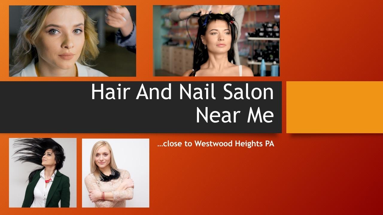 Hair And Nail Salon Near Me at Westwood Heights PA ...