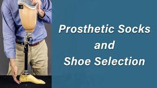 Prosthetic Socks and Shoe Selection - Prosthetic Training: Episode 3