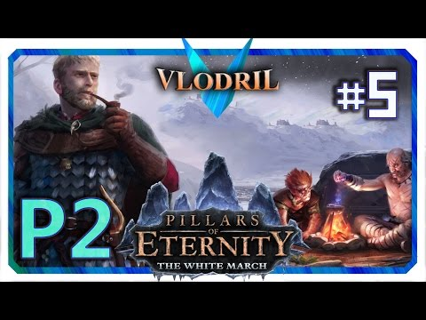 The White March Expansion P2 - Lets Play Pillars of Eternity Part 5 . Full release Gameplay |