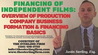 FINANCING OF INDEPENDENT FILMS: OVERVIEW OF PRODUCTION COMPANY BUSINESS FORMATION AND FINANCING BAS
