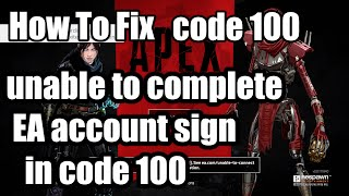 Unable to log on to Apex Legends | Code 100 Fix