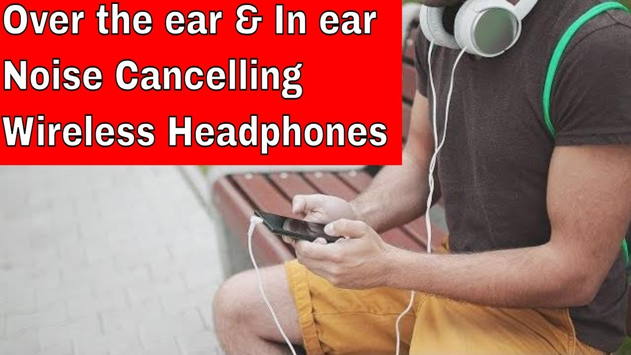 8629e3e8f0f Wireless Headphones: 10 Best Over the ear and In ear Noise ...