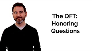 The QFT: Honoring Questions