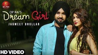 New |Dream Girl (Full Song) | Latest Punjabi Song 2018 | Jagmeet Bhullar feat. Aarti Sharma | OP Rai