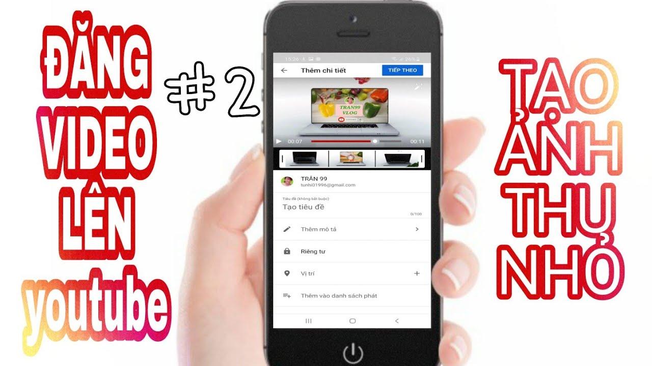Cách đăng video lên Youtube bằng điện thoại đơn giản Tạo Ảnh Thu Nhỏ, Cách Đặt Công Chiếu