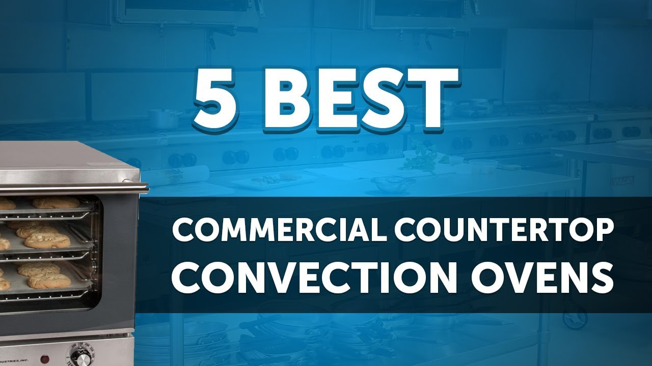 Top 5 Electric Commercial Countertop Convection Ovens Youtube