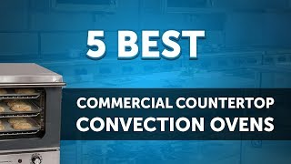 Top 5 Electric Commercial Countertop Convection Ovens