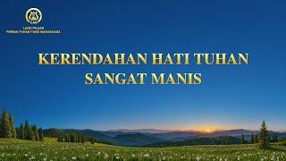 Lagu Rohani Kristen 2021 - Kerendahan Hati Tuhan Sangat Manis