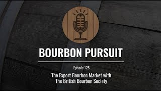 The Export Market with the British Bourbon Society - Episode 125