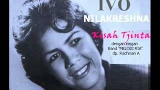 IVO NILAKRESHNA - Kisah Tjinta    ,Iringan Orkes Mambetarumpadjo ,dbp. Bing Slamet