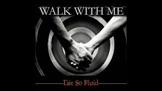 Walk With Me - Die So Fluid. Official video/audio