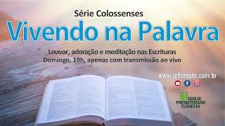 Colossenses - Vivendo na palavra   Culto 11/04/2021