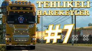 Tehlikeli Hareketler #7 🔴4K 60FPS🔴 Euro Truck Simulator 2