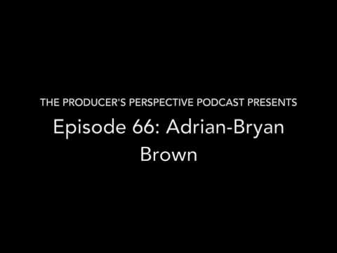The Producer's Perspective Podcsast, Episode 66: Adrian Bryan Brown
