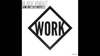 Black Knight - Work (feat. Social Club) @bkcreationz @socialxclub