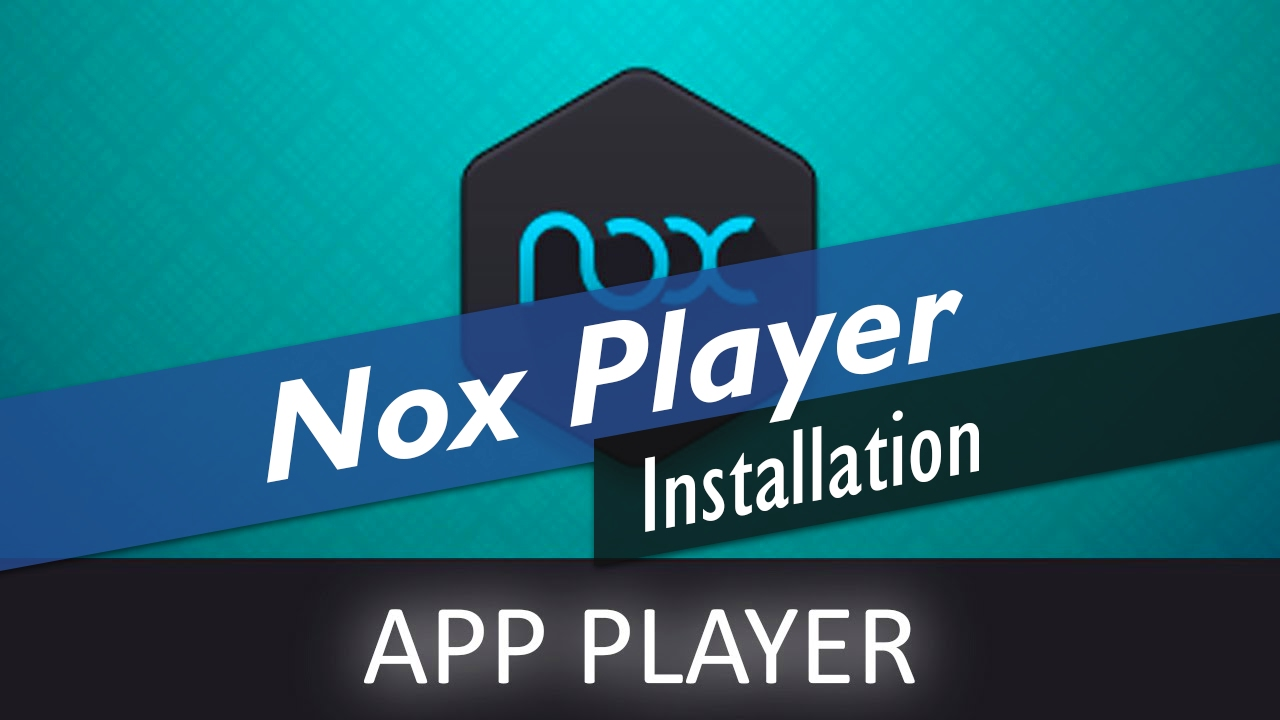 Nox Player Android Emulator Features and Installation [Why you'll need it]