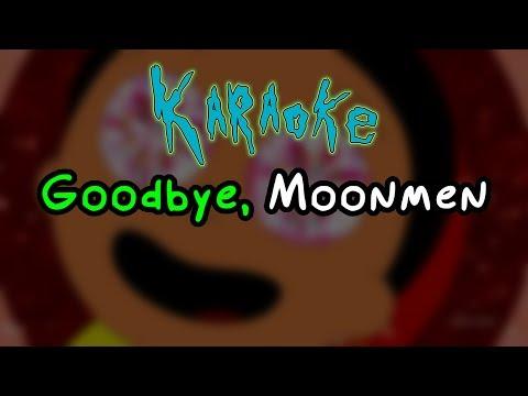 Goodbye Moonmen - Rick and Morty Karaoke