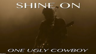 Shine On - ONE UGLY COWBOY