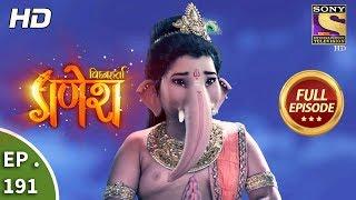 Vighnaharta Ganesh - Ep 191 - Full Episode - 16th May, 2018