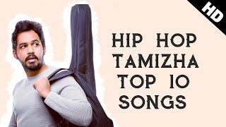 Hip Hop Tamizha Songs Tamil Top 10 HD 2018 Hip Hop Tamizha Hits Hip Hop Tamizha Best
